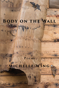 """""""Body on the Wall,"""" poems by Michelle Wing"""